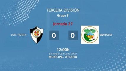 Resumen partido entre U At. Horta y Banyoles Jornada 27 Tercera División