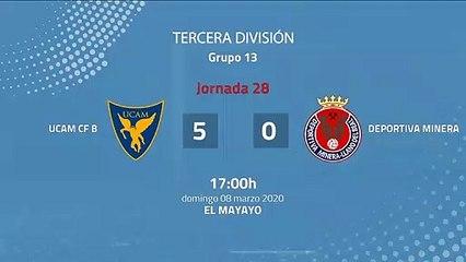 Resumen partido entre UCAM CF B y Deportiva Minera Jornada 28 Tercera División