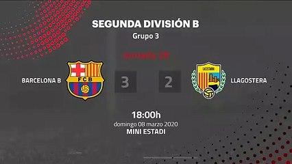 Resumen partido entre Barcelona B y Llagostera Jornada 28 Segunda División B
