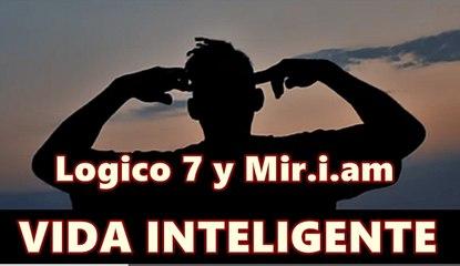 VIDA INTELIGENTE - Logico 7 y Mir.i.am - Música Rap
