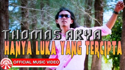 Thomas Arya - Hanya Luka Yang Tercipta [Official Music Video HD]