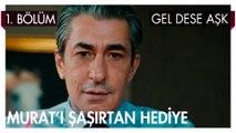 Murat'ı Şaşırtan Hediye! - Gel Dese Aşk 1. Bölüm