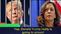 Yep, Donald Trump really is going to prison!