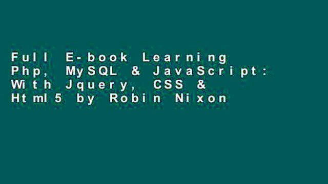 Full E-book Learning Php, MySQL & JavaScript: With Jquery, CSS & Html5 by Robin Nixon