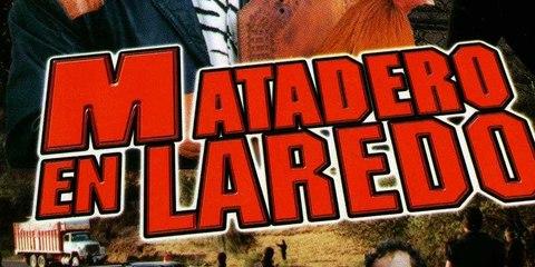 MATADERO EN LAREDO (2005) Mexico / Full Movie