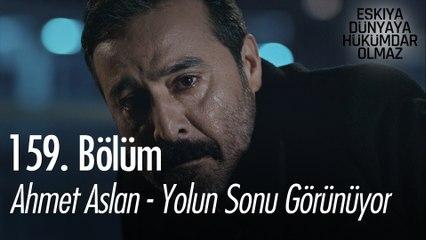 Ahmet Aslan - Yolun Sonu Görünüyor - Eşkıya Dünyaya Hükümdar Olmaz 159. Bölüm
