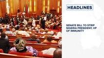 Senate bill to strip Nigeria president, VP of immunity, Lassa Fever: Death toll reaches 144 and more