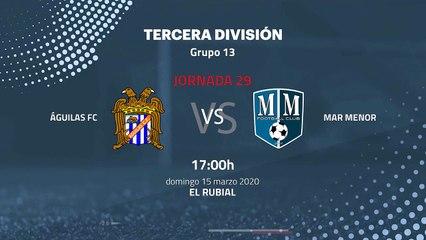 Previa partido entre Águilas FC y Mar Menor Jornada 29 Tercera División