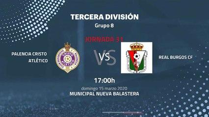 Previa partido entre Palencia Cristo Atlético y Real Burgos CF Jornada 31 Tercera División