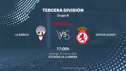 Previa partido entre La Bañeza y Júpiter Leones Jornada 31 Tercera División