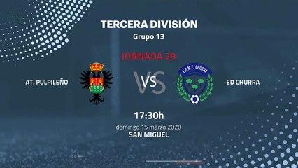 Previa partido entre At. Pulpileño y ED Churra Jornada 29 Tercera División