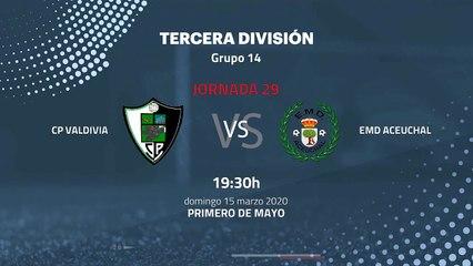 Previa partido entre CP Valdivia y EMD Aceuchal Jornada 29 Tercera División