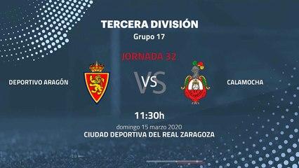 Previa partido entre Deportivo Aragón y Calamocha Jornada 32 Tercera División