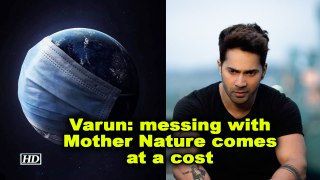 Varun dhawan: messing with Mother Nature comes at a cost