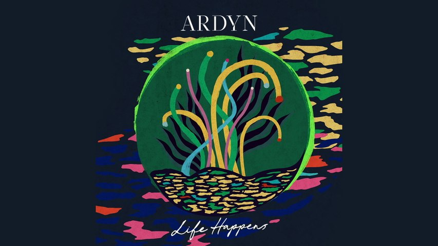 Ardyn - Life Happens