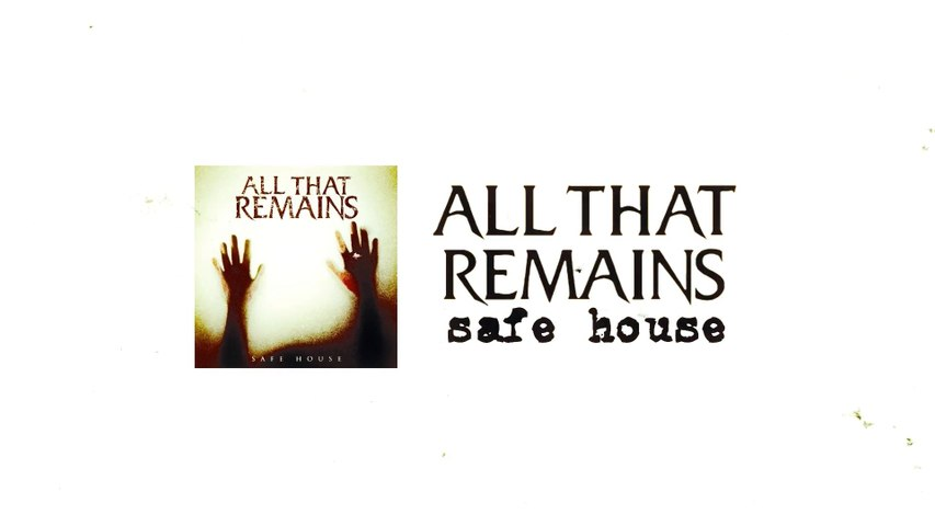 All That Remains - Safe House