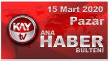 15 Mart 2020 Kay Tv Ana Haber Bülteni