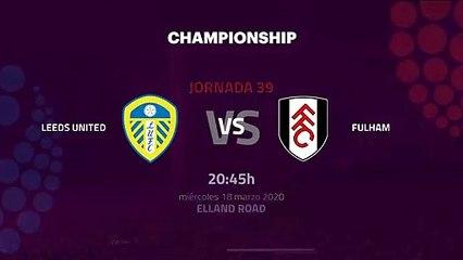 Previa partido entre Leeds United y Fulham Jornada 39 Championship