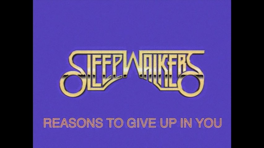 SLEEPWALKERS - Reasons To Give Up In You