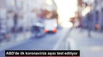Umutlandıran haber: ABD'de bugün ilk koronavirüs aşısı test edilecek