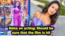 Neha Kakkar on acting: Should be sure that the film is hit
