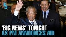 EVENING 5: PM pledges assistance, promises 'big news' tonight