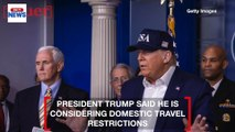 President Trump Considers Domestic Flight Restrictions & Confirms He's Been Tested for Coronavirus