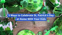 5 Ways to Celebrate St. Patrick's Day at Home With Your Kids