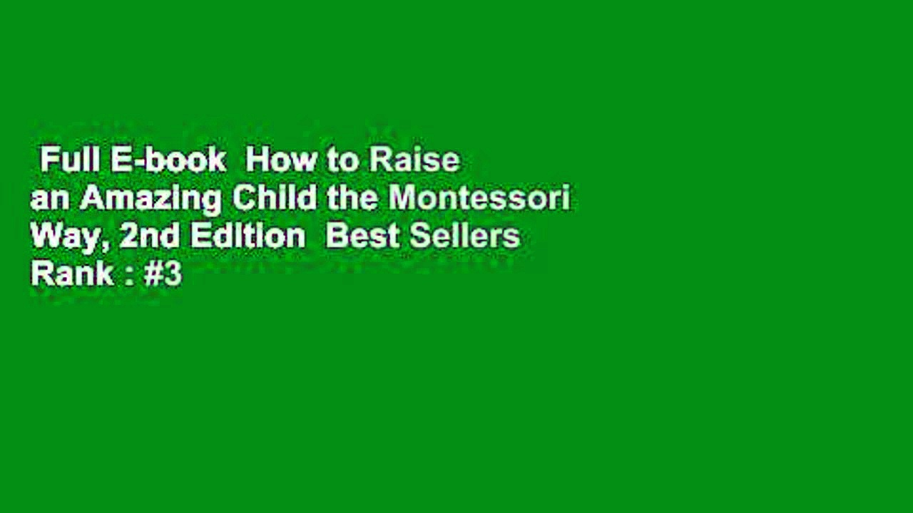 Full E-book  How to Raise an Amazing Child the Montessori Way, 2nd Edition  Best Sellers Rank : #3