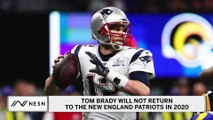 Tom Brady Will Not Return To Patriots In 2020, Will Sign Elsewhere In NFL