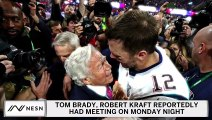 Report: Tom Brady Met With Robert Kraft Hours Before Deciding To Leave Patriots