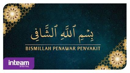 بسم الله الشّافي • Bismillah Penawar Penyakit