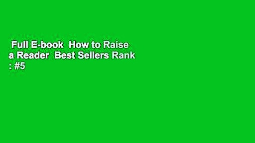Full E-book  How to Raise a Reader  Best Sellers Rank : #5