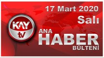 17 Mart 2020 Kay Tv Ana Haber Bülteni