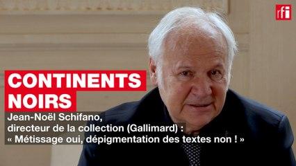 Jean-Noël Schifano : « Métissage oui, dépigmentation des textes non ! »
