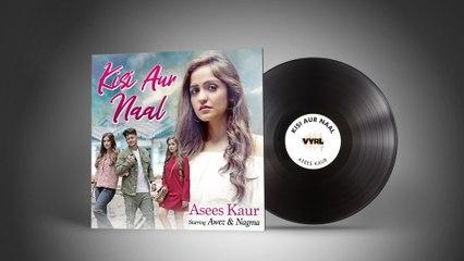 Asees Kaur - Kisi Aur Naal