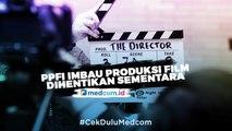 PPFI Imbau Produksi Film Dihentikan Sementara