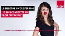 """""""Droit du travail attaqué par le virus, Gouvernement on te voit"""" - Le billet de Nicole Ferroni"""
