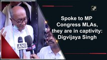 Spoke to MP Congress MLAs, they are in captivity: Digvijaya Singh