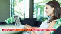 Coronavirus : nos conseils tech pour mieux télétravailler