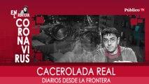 Diarios desde la Frontera: cacerolada real - En la Frontera, 18 de marzo de 2020