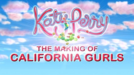 """Katy Perry - The Making Of """"California Gurls"""""""