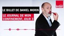 Le journal de mon confinement, jour 3 - Le billet de Daniel Morin