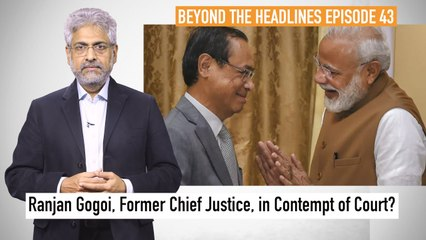 Beyond The Headlines | Ranjan Gogoi, Former Chief Justice, in Contempt of Court