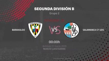 Previa partido entre Barakaldo y Salamanca CF UDS Jornada 30 Segunda División B