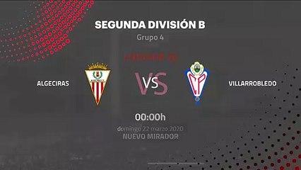 Previa partido entre Algeciras y Villarrobledo Jornada 30 Segunda División B