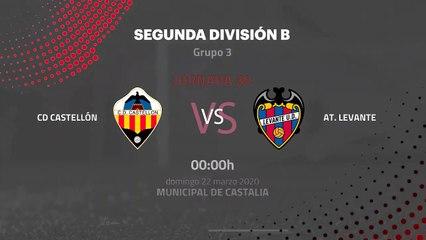 Previa partido entre CD Castellón y At. Levante Jornada 30 Segunda División B