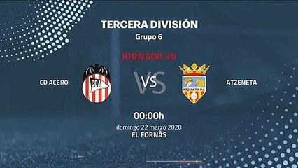 Previa partido entre CD Acero y Atzeneta Jornada 30 Tercera División