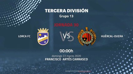Previa partido entre Lorca FC y Huércal-Overa Jornada 30 Tercera División