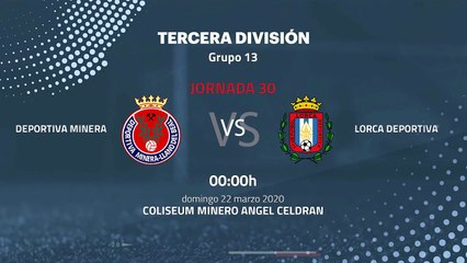 Previa partido entre Deportiva Minera y Lorca Deportiva Jornada 30 Tercera División